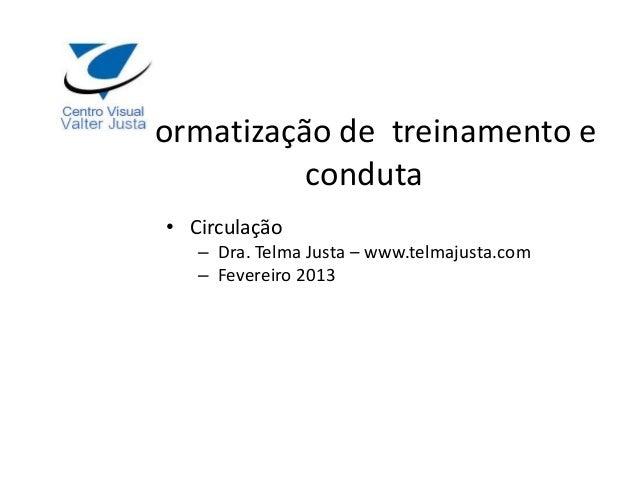 Normatização de treinamento e           conduta  • Circulação     – Dra. Telma Justa – www.telmajusta.com     – Fevereiro ...