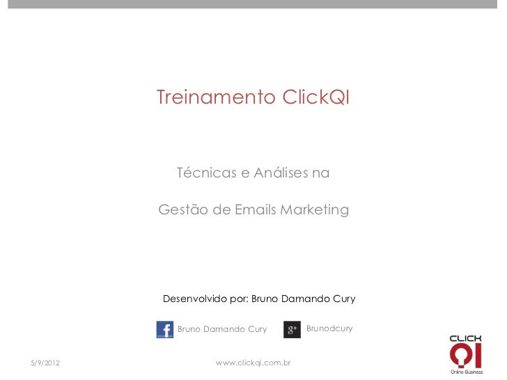 Treinamento ClickQI             Técnicas e Análises na           Gestão de Emails Marketing           Desenvolvido por: Br...