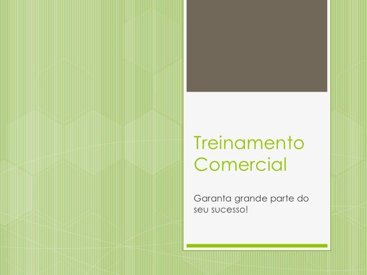 TreinamentoComercialGaranta grande parte doseu sucesso!
