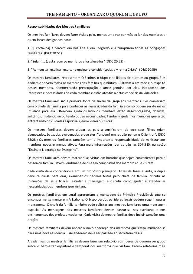 TREINAMENTO – ORGANIZAR O QUÓRUM E GRUPO 12 Responsabilidades dos Mestres Familiares Os mestres familiares devem fazer vis...