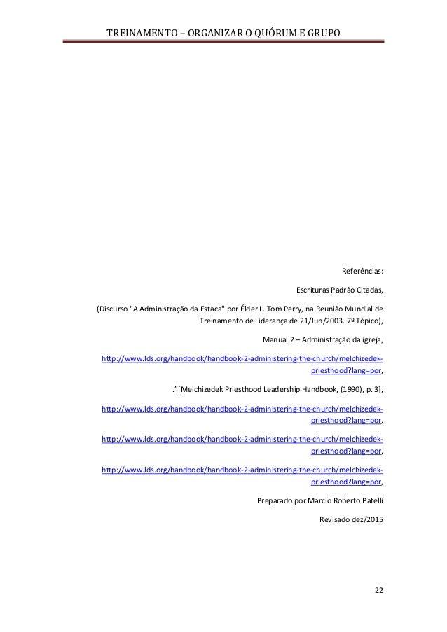 """TREINAMENTO – ORGANIZAR O QUÓRUM E GRUPO 22 Referências: Escrituras Padrão Citadas, (Discurso """"A Administração da Estaca"""" ..."""
