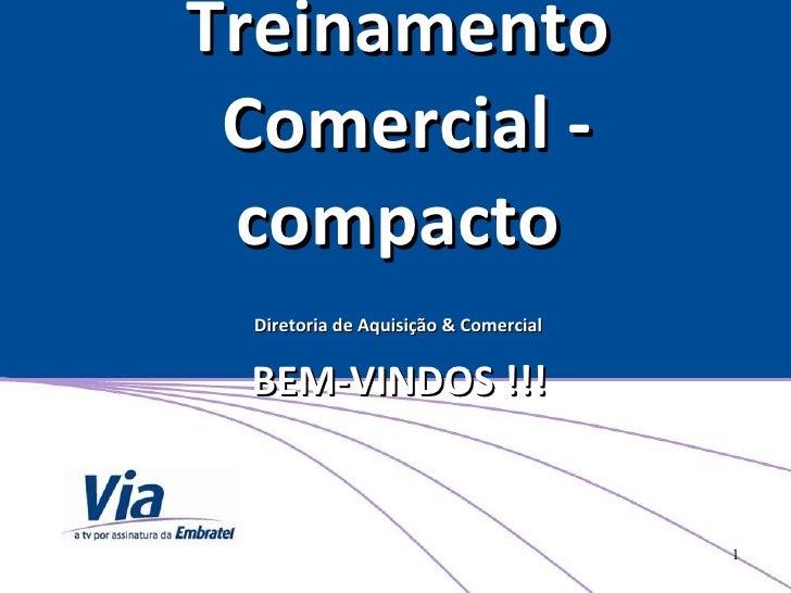 Treinamento  Comercial - compacto Diretoria de Aquisição & Comercial   BEM-VINDOS !!!