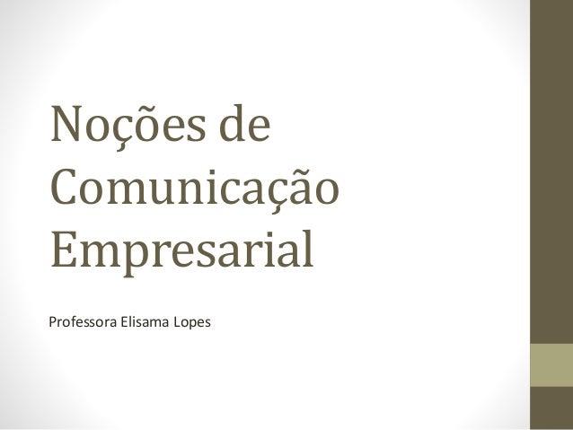 Noções de Comunicação Empresarial Professora Elisama Lopes