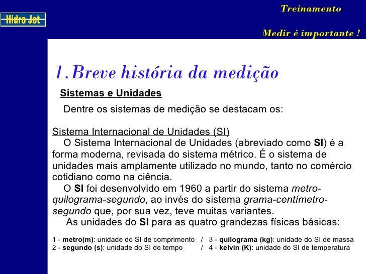 Dentre os sistemas de medição se destacam os:  Sistema Internacional de Unidades (SI)   O Sistema Internacional de Unidade...
