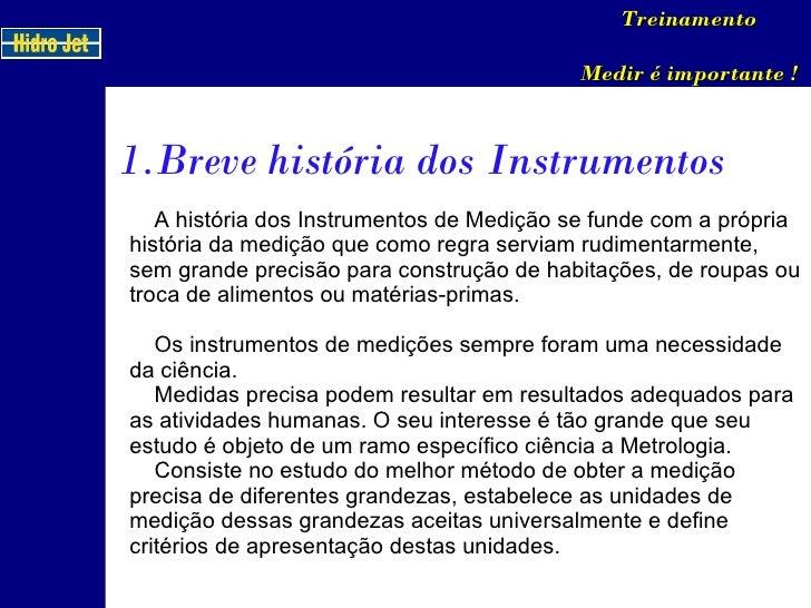 A história dos Instrumentos de Medição se funde com a própria história da medição que como regra serviam rudimentarmente, ...