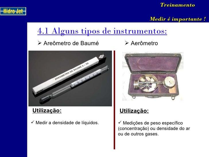 4.1 Alguns tipos de instrumentos: Treinamento Medir é importante ! <ul><li>Areômetro de Baumé </li></ul>Utilização: <ul><l...
