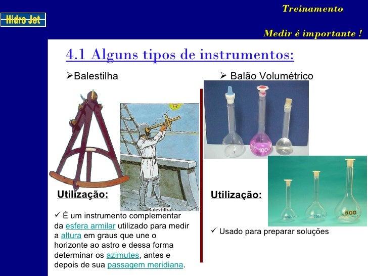 4.1 Alguns tipos de instrumentos: Treinamento Medir é importante ! <ul><li>Balestilha </li></ul>Utilização: <ul><li>É um i...