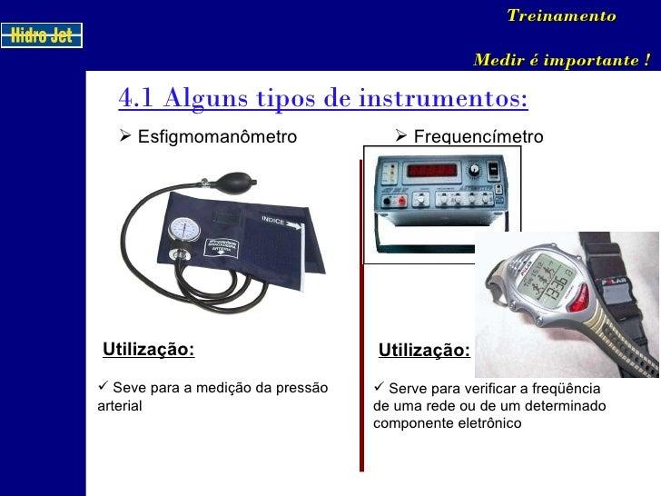 4.1 Alguns tipos de instrumentos: Treinamento Medir é importante ! <ul><li>Esfigmomanômetro </li></ul>Utilização: <ul><li>...