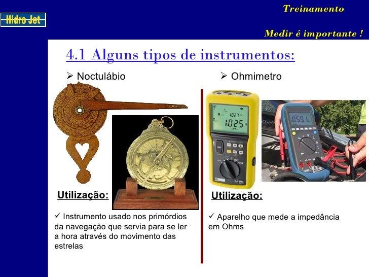 4.1 Alguns tipos de instrumentos: Treinamento Medir é importante ! <ul><li>Noctulábio </li></ul>Utilização: <ul><li>Instru...