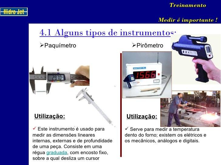 4.1 Alguns tipos de instrumentos: Treinamento Medir é importante ! <ul><li>Paquímetro </li></ul>Utilização: <ul><li>Este i...
