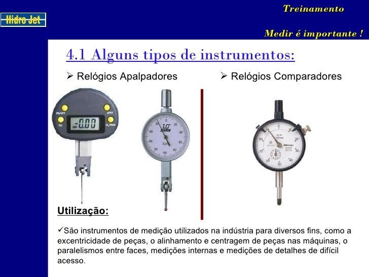4.1 Alguns tipos de instrumentos: Treinamento Medir é importante ! <ul><li>Relógios Apalpadores </li></ul>Utilização: <ul>...