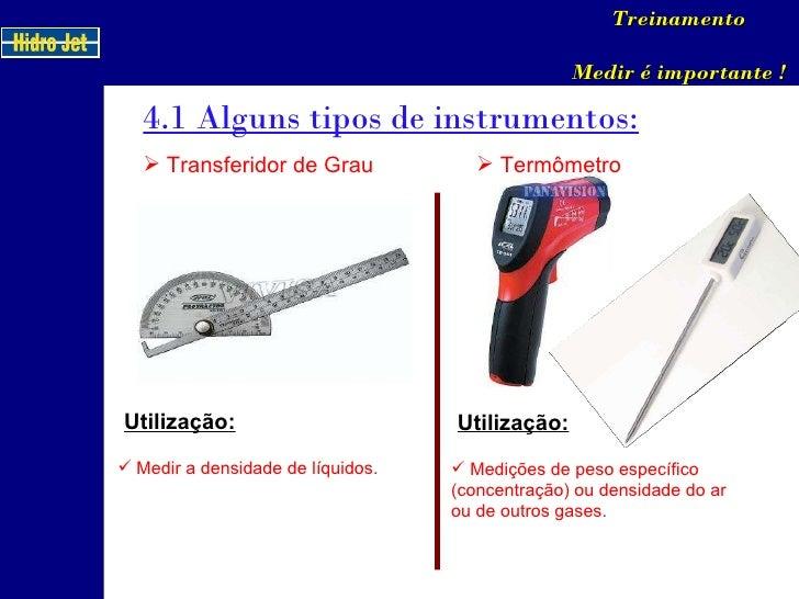 4.1 Alguns tipos de instrumentos: Treinamento Medir é importante ! <ul><li>Transferidor de Grau </li></ul>Utilização: <ul>...