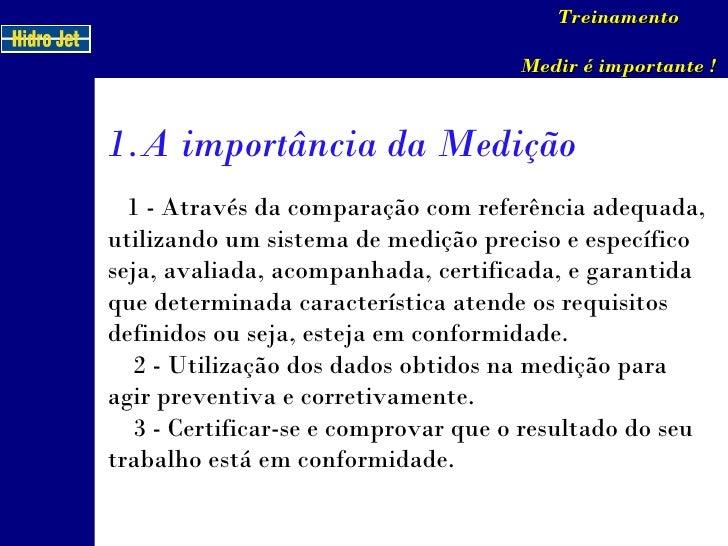 1 - Através da comparação com referência adequada, utilizando um sistema de medição preciso e específico seja, avaliada, a...