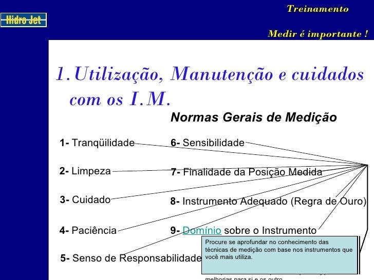 Normas Gerais de Medição <ul><li>Utilização, Manutenção e cuidados com os I.M. </li></ul>Treinamento Medir é importante ! ...