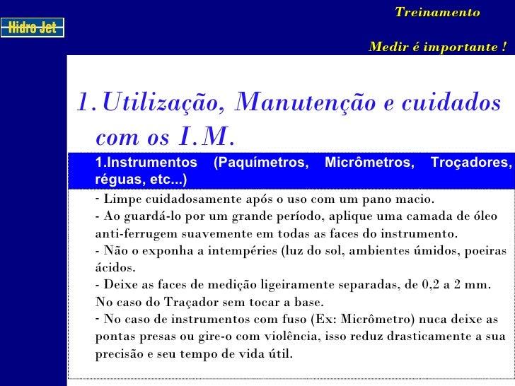 Treinamento Medir é importante ! <ul><li>Utilização, Manutenção e cuidados com os I.M. </li></ul>1.Instrumentos (Paquímetr...