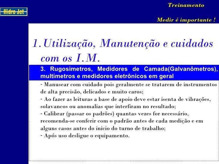 Treinamento Medir é importante ! <ul><li>Utilização, Manutenção e cuidados com os I.M. </li></ul>3. Rugosimetros, Medidore...
