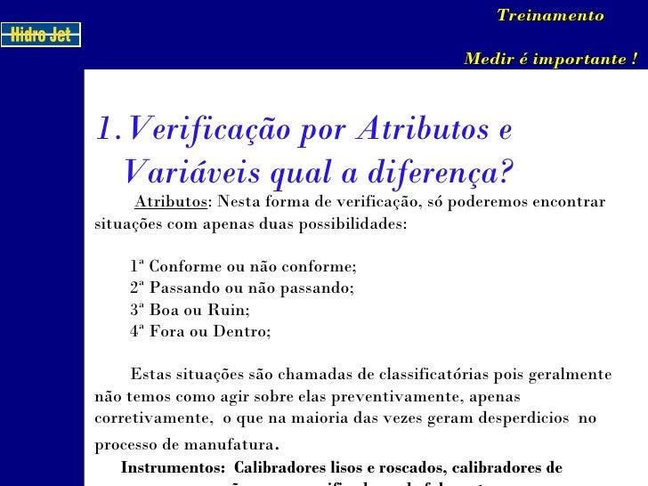 Atributos : Nesta forma de verificação, só poderemos encontrar situações com apenas duas possibilidades:      1ª Conforme ...