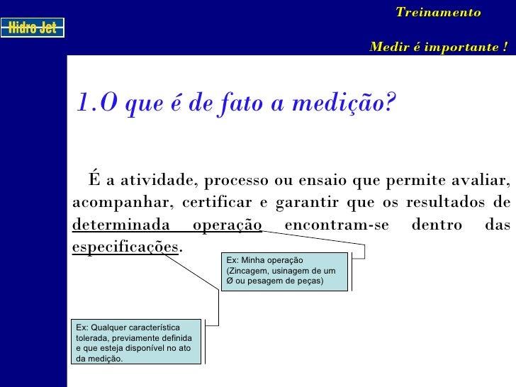 <ul><li>O que é de fato a medição? </li></ul>Treinamento Medir é importante ! É a atividade, processo ou ensaio que permit...