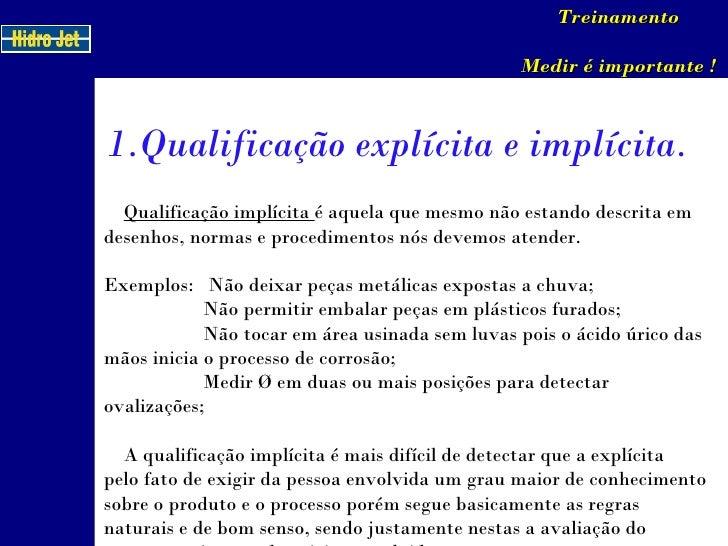 Qualificação implícita  é aquela que mesmo não estando descrita em desenhos, normas e procedimentos nós devemos atender....