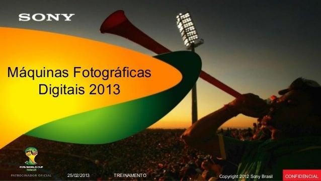 Máquinas Fotográficas Digitais 2013  25/02/2013  TREINAMENTO  Copyright 2012 Sony Brasil  CONFIDENCIAL