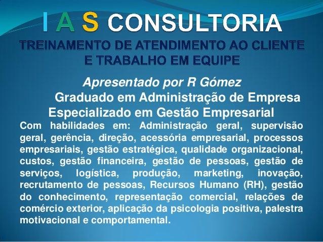 Apresentado por R Gómez Graduado em Administração de Empresa Especializado em Gestão Empresarial Com habilidades em: Admin...