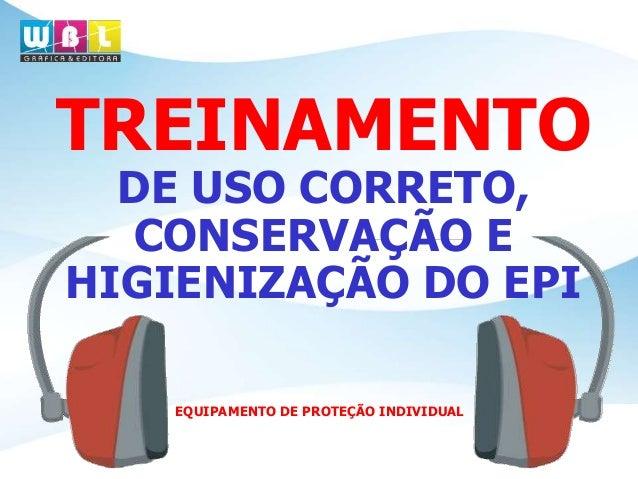 TREINAMENTO DE USO CORRETO, CONSERVAÇÃO E HIGIENIZAÇÃO DO EPI EQUIPAMENTO  DE PROTEÇÃO INDIVIDUAL INTRODUÇÃO 5e1f98acfd