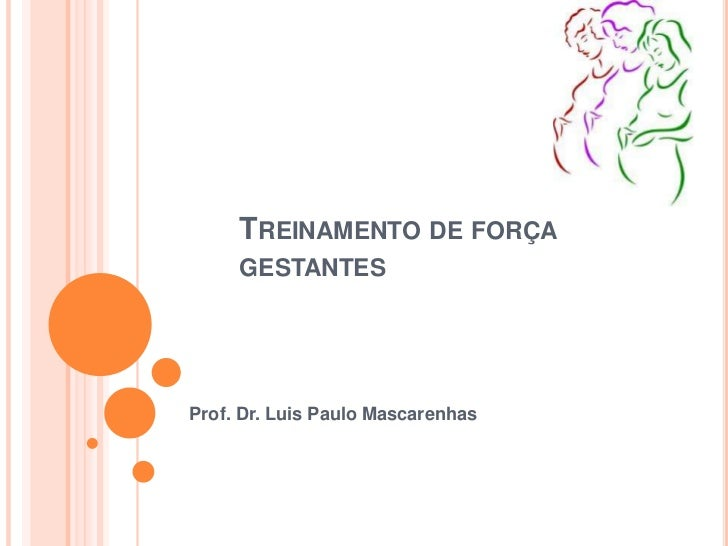 Treinamento de força gestantes<br />Prof. Dr. Luis Paulo Mascarenhas<br />