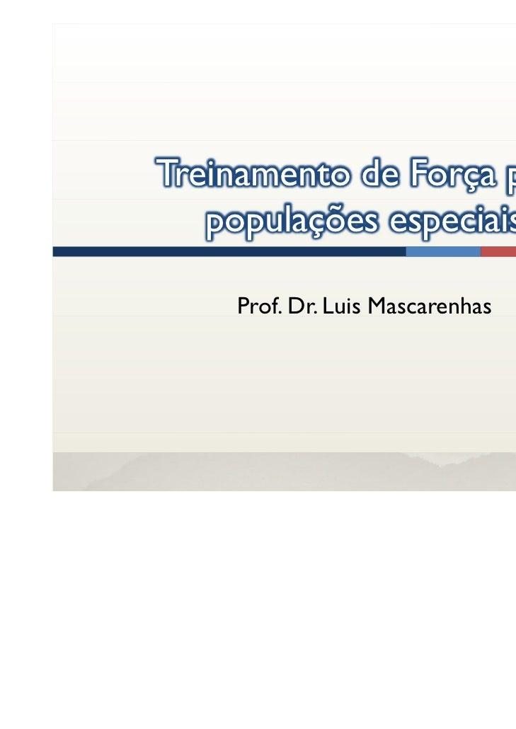 Treinamento de Força para   populações especiais    Prof. Dr. Luis Mascarenhas