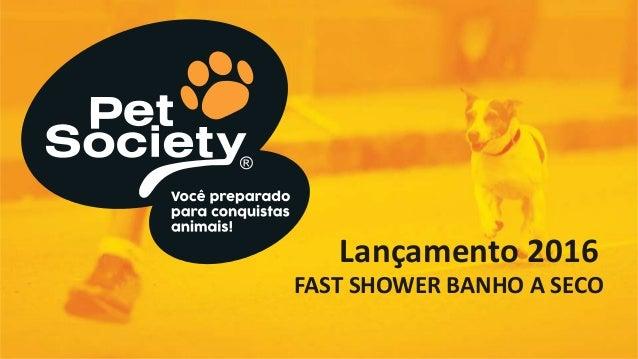 Lançamento 2016 FAST SHOWER BANHO A SECO