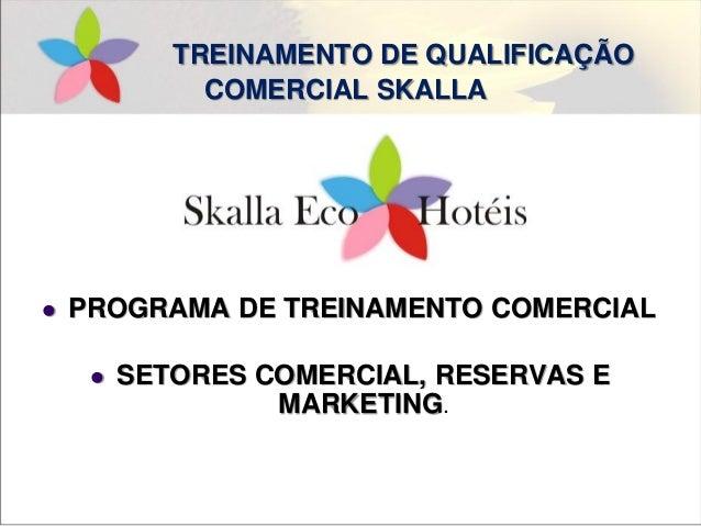 TREINAMENTO DE QUALIFICAÇÃO COMERCIAL SKALLA  PROGRAMA DE TREINAMENTO COMERCIAL  SETORES COMERCIAL, RESERVAS E MARKETING.
