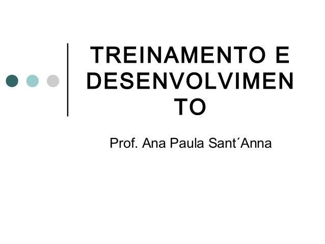 TREINAMENTO EDESENVOLVIMEN      TO Prof. Ana Paula Sant´Anna