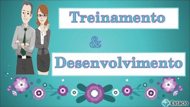 CONTEÚDO PROGRAMÁTICO 1. Introdução; 2. Conceito Educação, Treinamento e Desenvolvimento; 3. Objetivo do T & D; 4. Etapas ...