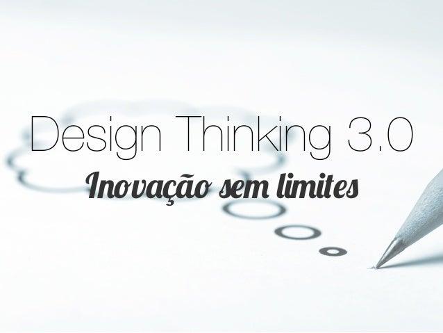 Design Thinking 3.0 Inovação sem limites