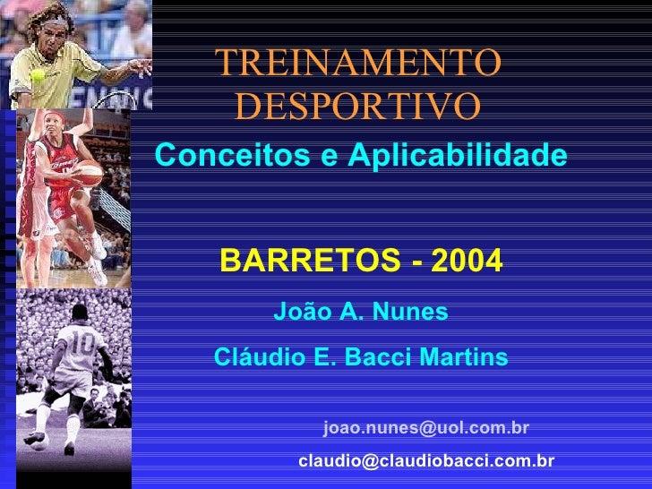 TREINAMENTO DESPORTIVO Conceitos e Aplicabilidade BARRETOS - 2004 João A. Nunes Cláudio E. Bacci Martins joao [email_addre...