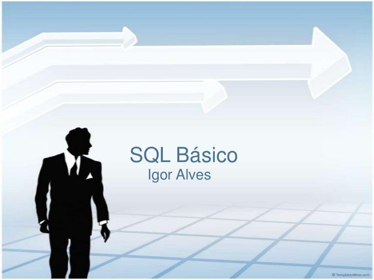SQL Básico<br />Igor Alves<br />