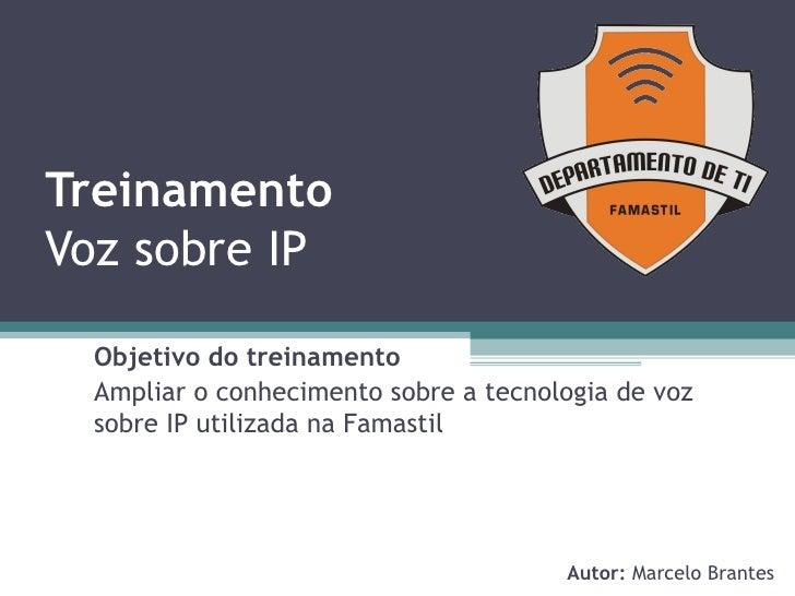 Treinamento Voz sobre IP Objetivo do treinamento Ampliar o conhecimento sobre a tecnologia de voz sobre IP utilizada na Fa...