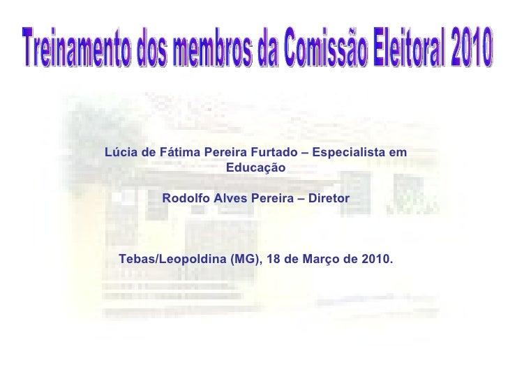 Lúcia de Fátima Pereira Furtado – Especialista em Educação Rodolfo Alves Pereira – Diretor Tebas/Leopoldina (MG), 18 de Ma...