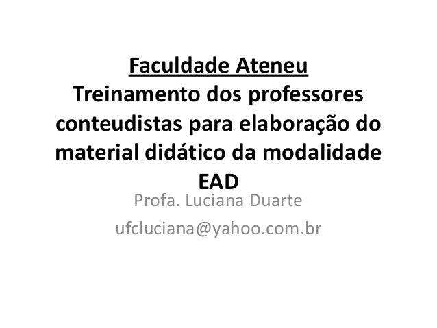 Faculdade Ateneu Treinamento dos professores conteudistas para elaboração do material didático da modalidade EAD Profa. Lu...