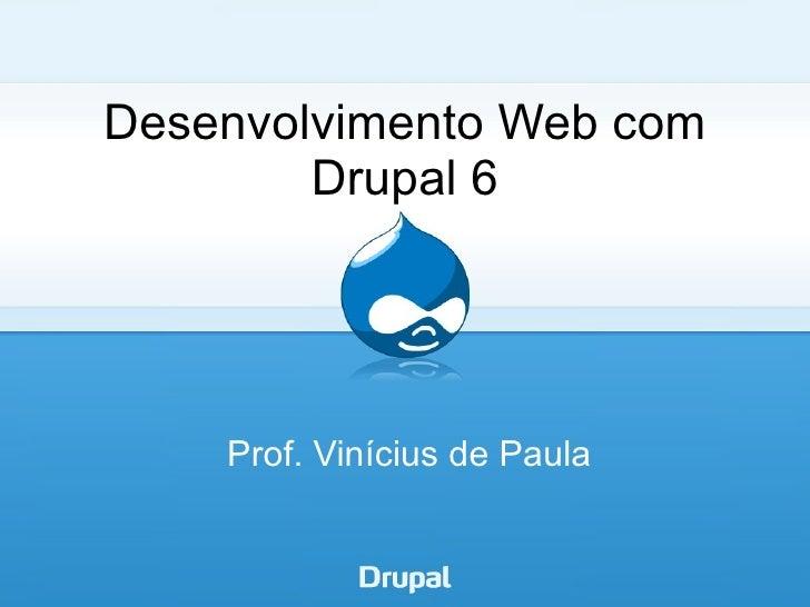 Desenvolvimento Web com         Drupal 6         Prof. Vinícius de Paula