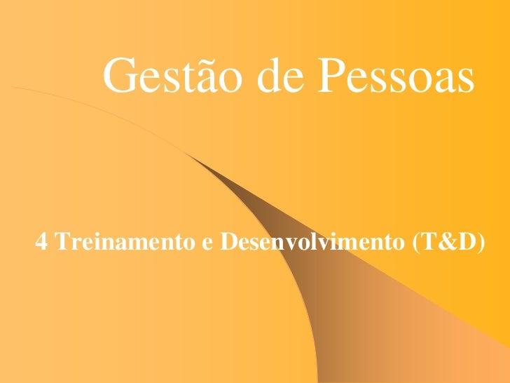 Gestão de Pessoas4 Treinamento e Desenvolvimento (T&D)