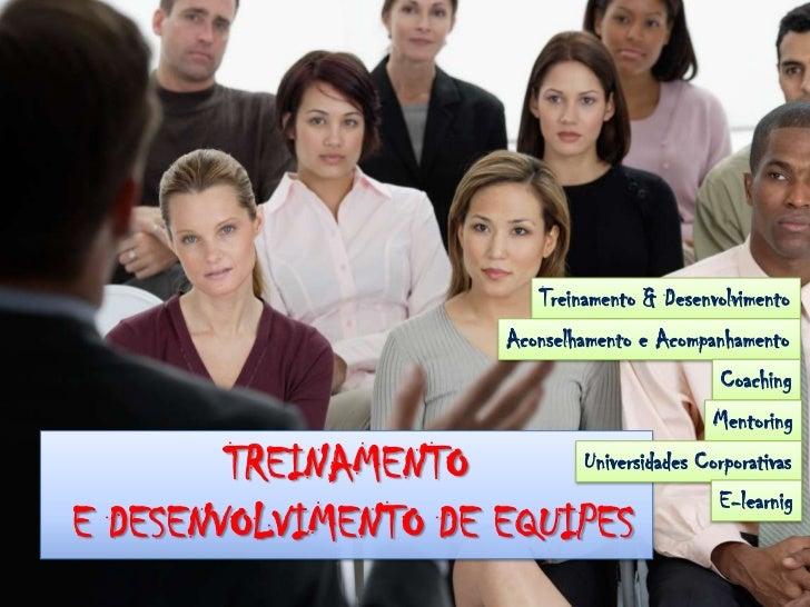 Treinamento & Desenvolvimento<br />Aconselhamento e Acompanhamento<br />Coaching<br />Mentoring<br />TREINAMENTO<br />E DE...