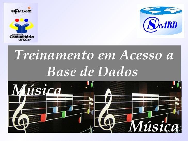 Treinamento em Acesso a Base de Dados  Música Música