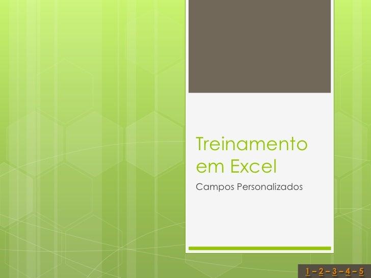 Treinamentoem ExcelCampos Personalizados                        1–2–3–4–5