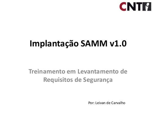 Implantação SAMM v1.0Treinamento em Levantamento deRequisitos de SegurançaPor: Leivan de Carvalho