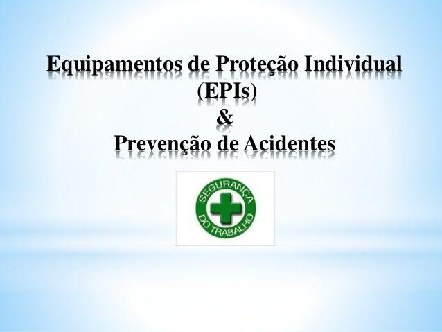 Equipamentos de Proteção Individual (EPIs) & Prevenção de Acidentes
