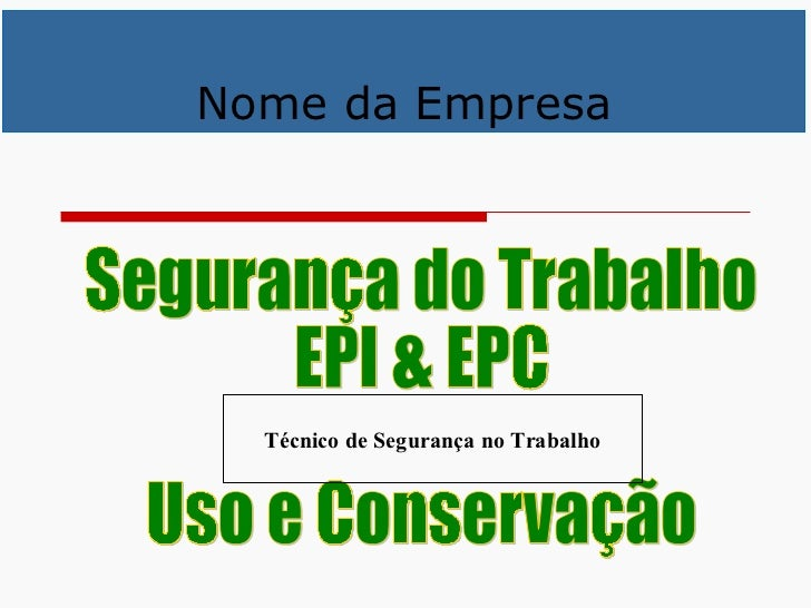Nome da Empresa Segurança do Trabalho EPI & EPC Uso e Conservação Técnico de Segurança no Trabalho