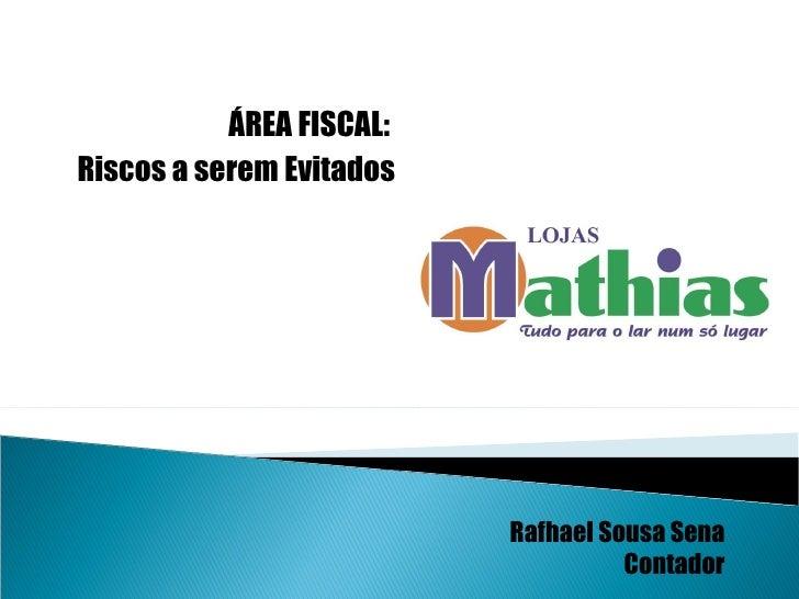 ÁREA FISCAL:  Riscos a serem Evitados Rafhael Sousa Sena Contador