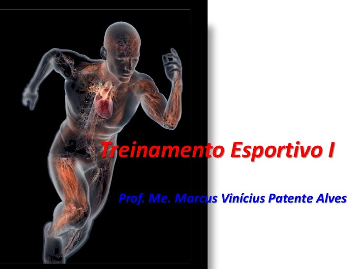Treinamento Esportivo I Prof. Me. Marcus Vinícius Patente Alves