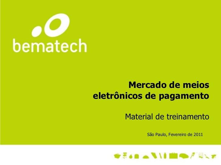Mercado de meios eletrônicos de pagamento Material de treinamento São Paulo, Fevereiro de 2011