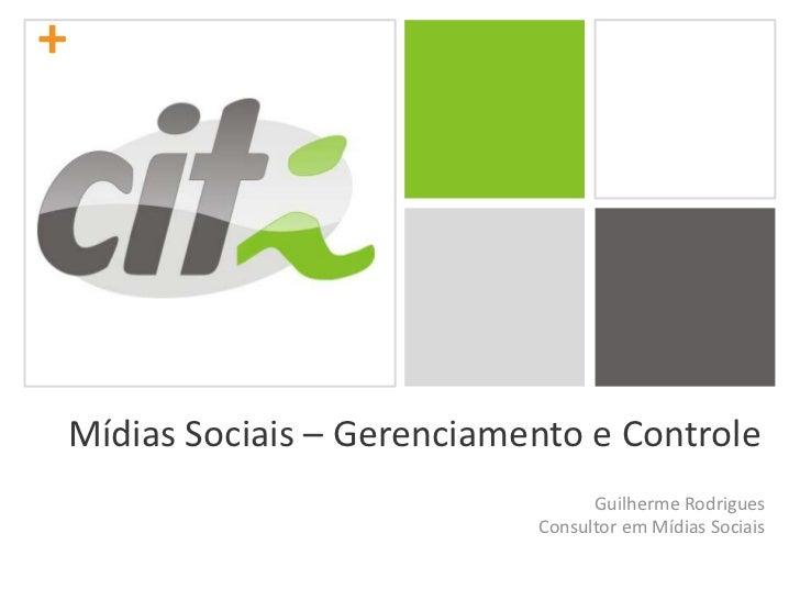 Mídias Sociais – Gerenciamento e Controle<br />Guilherme Rodrigues<br />Consultor em Mídias Sociais<br />
